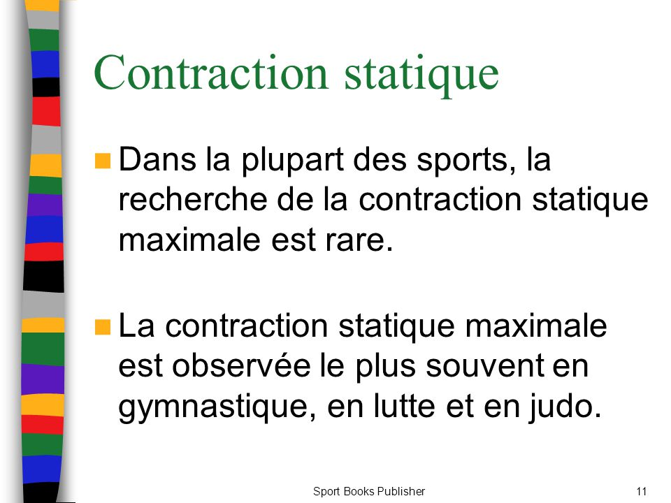 Contraction statique Dans la plupart des sports, la recherche de la contraction statique maximale est rare.