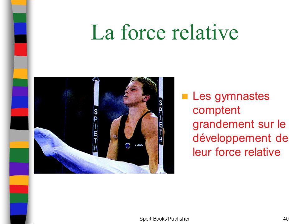 La force relative Les gymnastes comptent grandement sur le développement de leur force relative.