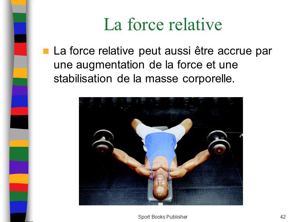 La force relative La force relative peut aussi être accrue par une augmentation de la force et une stabilisation de la masse corporelle.