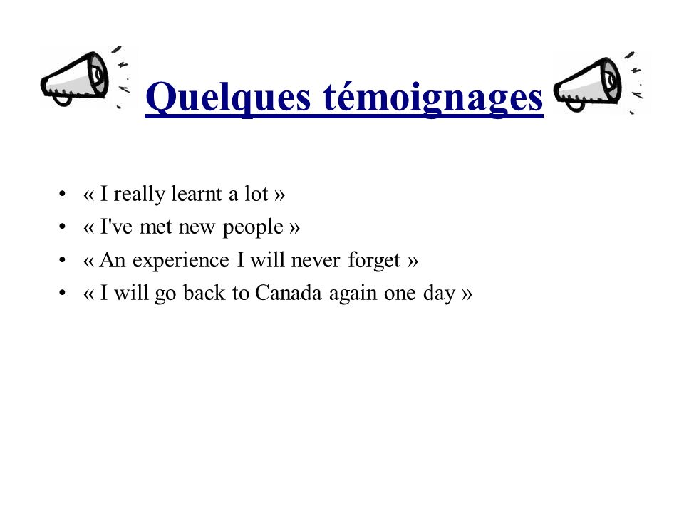 Quelques témoignages « I really learnt a lot » « I ve met new people »