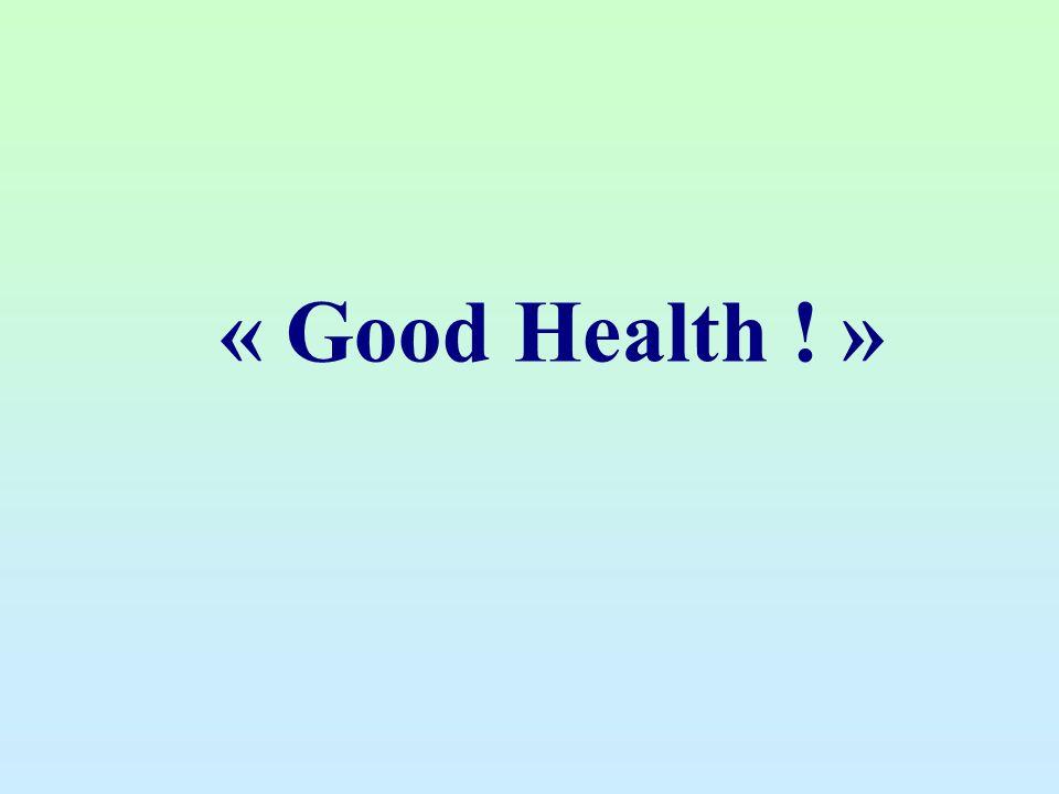 « Good Health ! »