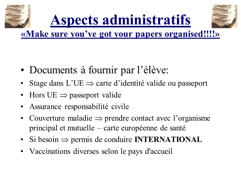 Aspects administratifs «Make sure you've got your papers organised!!!!»