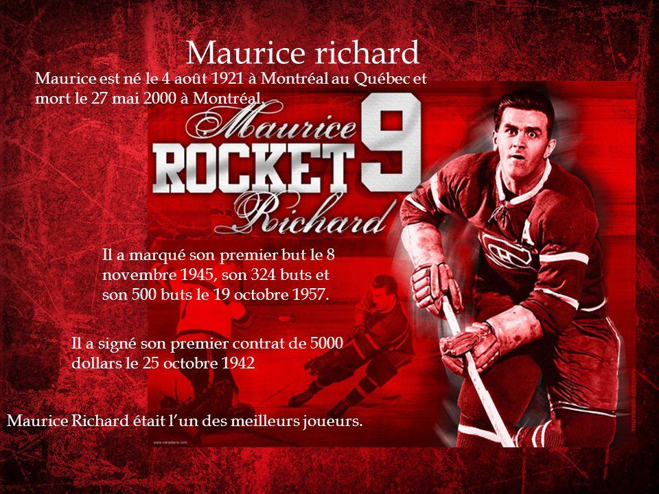 Maurice richard Maurice est né le 4 août 1921 à Montréal au Québec et mort le 27 mai 2000 à Montréal.