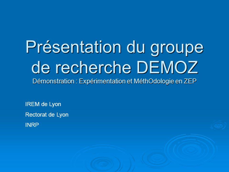 Présentation du groupe de recherche DEMOZ Démonstration : Expérimentation et MéthOdologie en ZEP