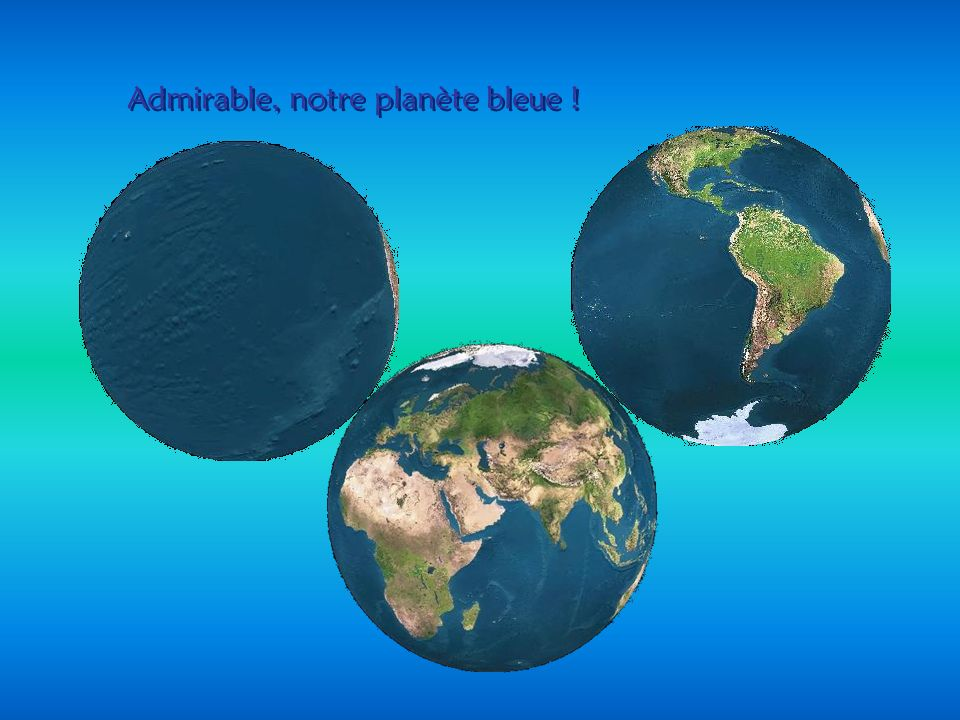 Admirable, notre planète bleue !