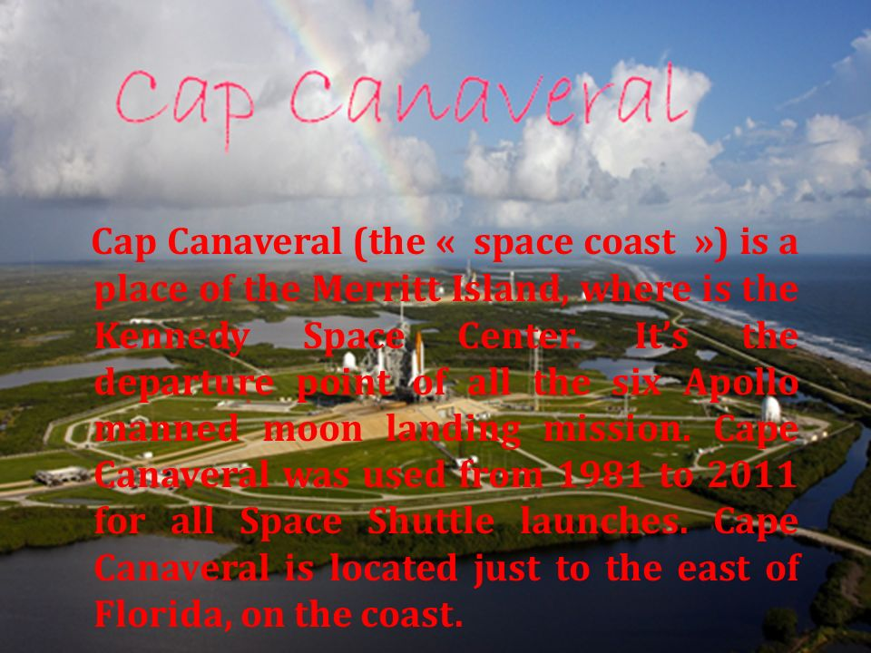 Cap Canaveral (the « space coast ») is a place of the Merritt Island, where is the Kennedy Space Center.
