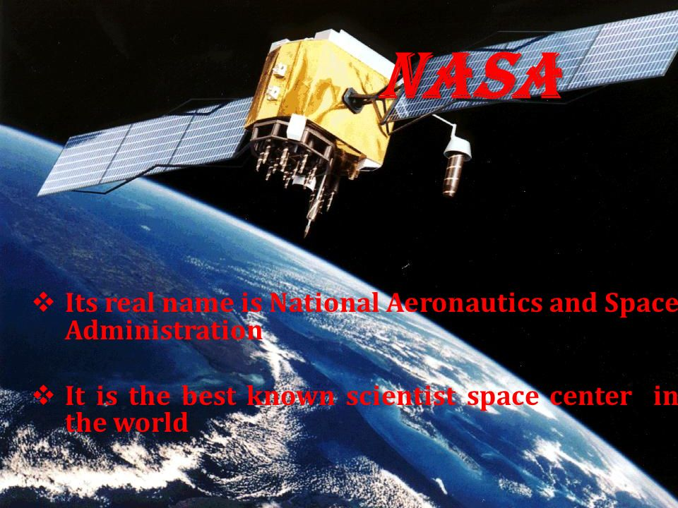 Nasa Its real name is National Aeronautics and Space Administration