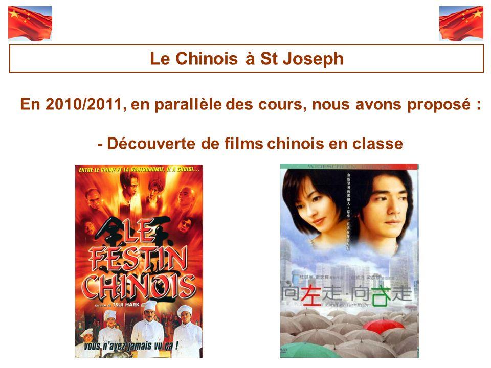 Le Chinois à St Joseph En 2010/2011, en parallèle des cours, nous avons proposé : - Découverte de films chinois en classe.