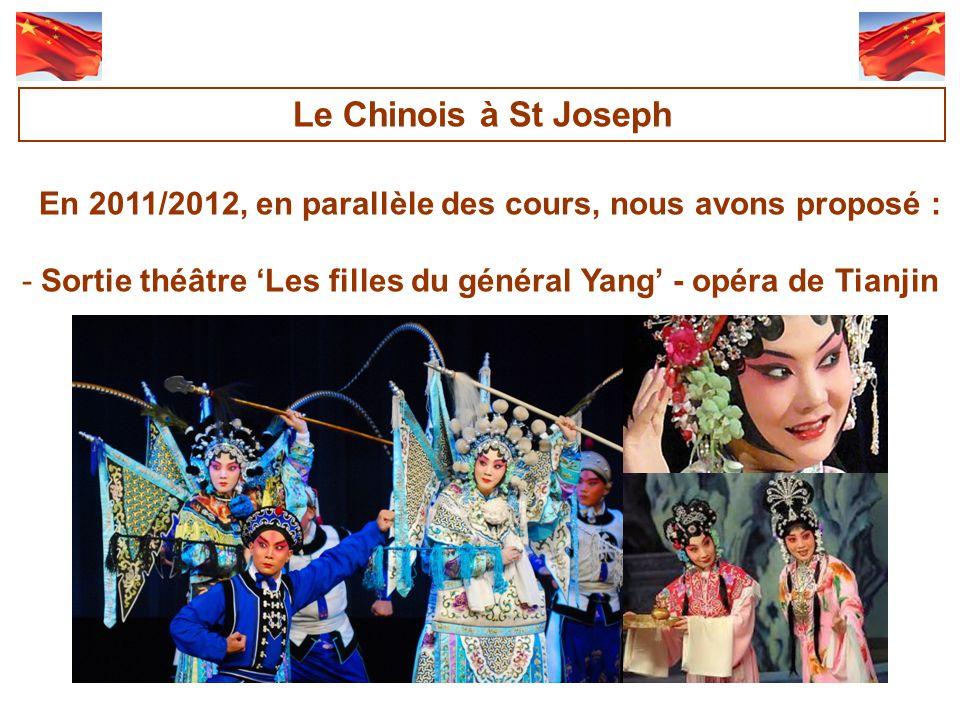 Le Chinois à St Joseph En 2011/2012, en parallèle des cours, nous avons proposé : Sortie théâtre 'Les filles du général Yang' - opéra de Tianjin.