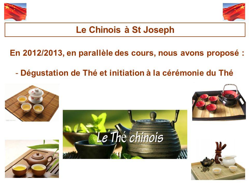 Le Chinois à St Joseph En 2012/2013, en parallèle des cours, nous avons proposé : Dégustation de Thé et initiation à la cérémonie du Thé.