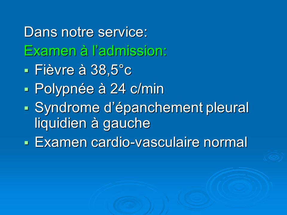 Dans notre service: Examen à l'admission: Fièvre à 38,5°c. Polypnée à 24 c/min. Syndrome d'épanchement pleural liquidien à gauche.
