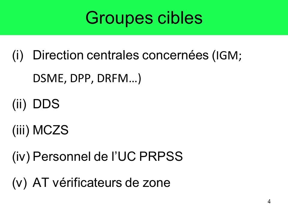Groupes cibles Direction centrales concernées (IGM; DSME, DPP, DRFM…)