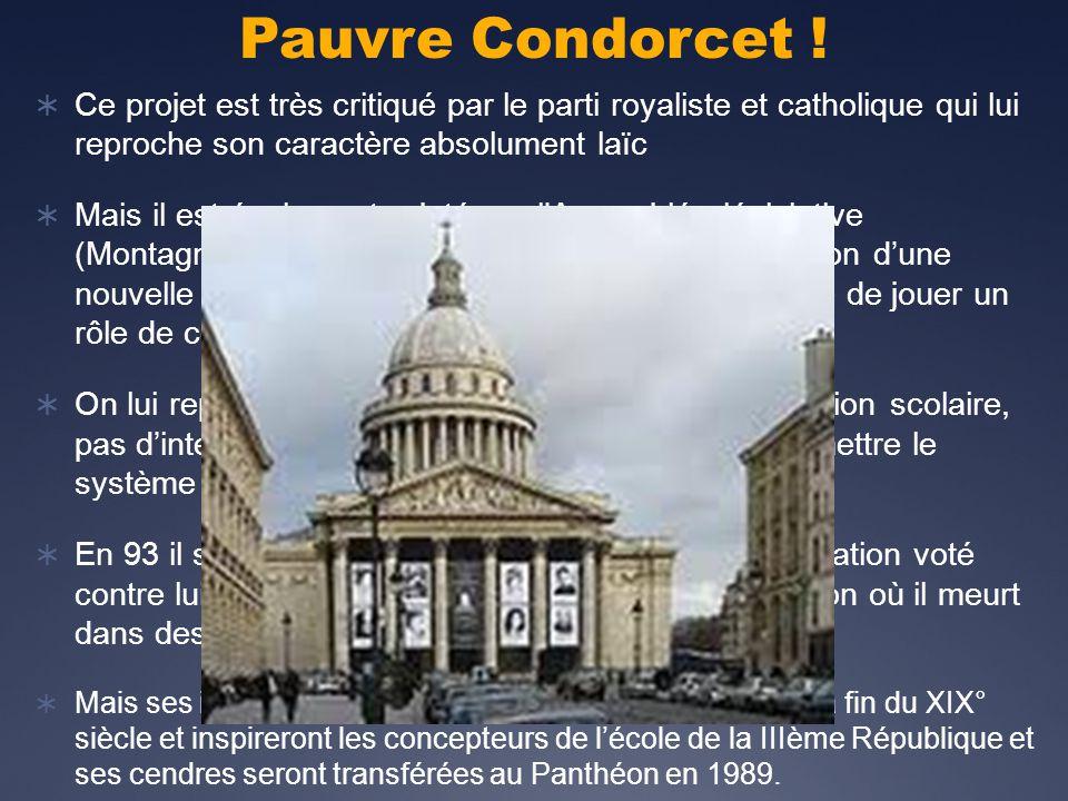 Pauvre Condorcet ! Ce projet est très critiqué par le parti royaliste et catholique qui lui reproche son caractère absolument laïc.