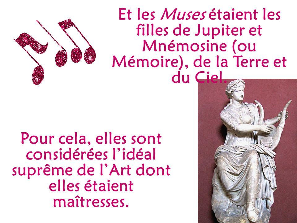 Et les Muses étaient les filles de Jupiter et Mnémosine (ou Mémoire), de la Terre et du Ciel.