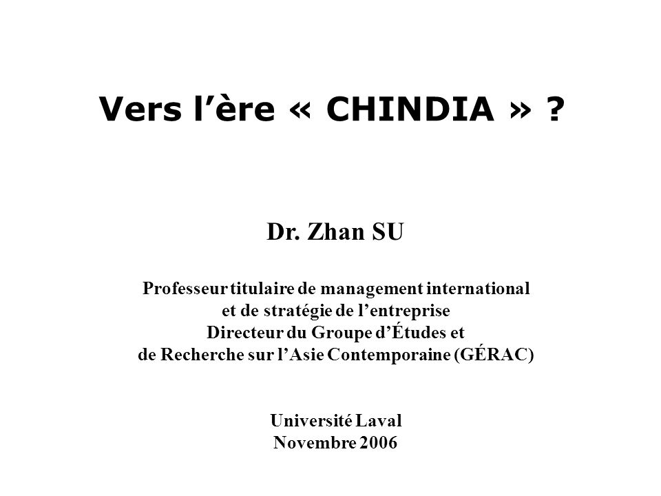 Vers l'ère « CHINDIA » Dr. Zhan SU