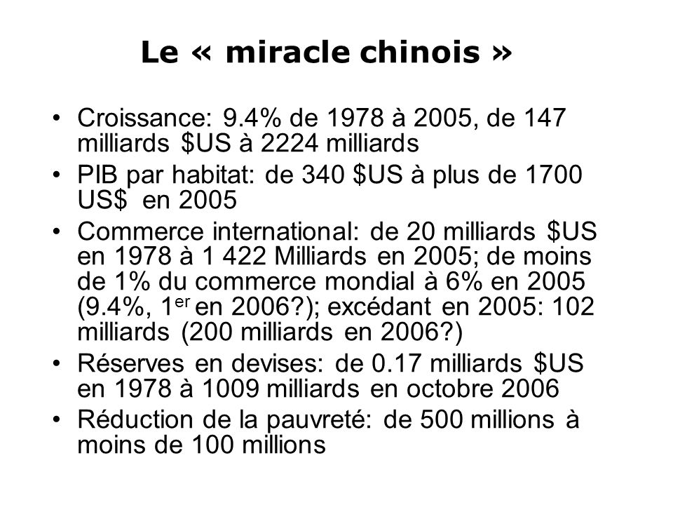 Le « miracle chinois » Croissance: 9.4% de 1978 à 2005, de 147 milliards $US à 2224 milliards.