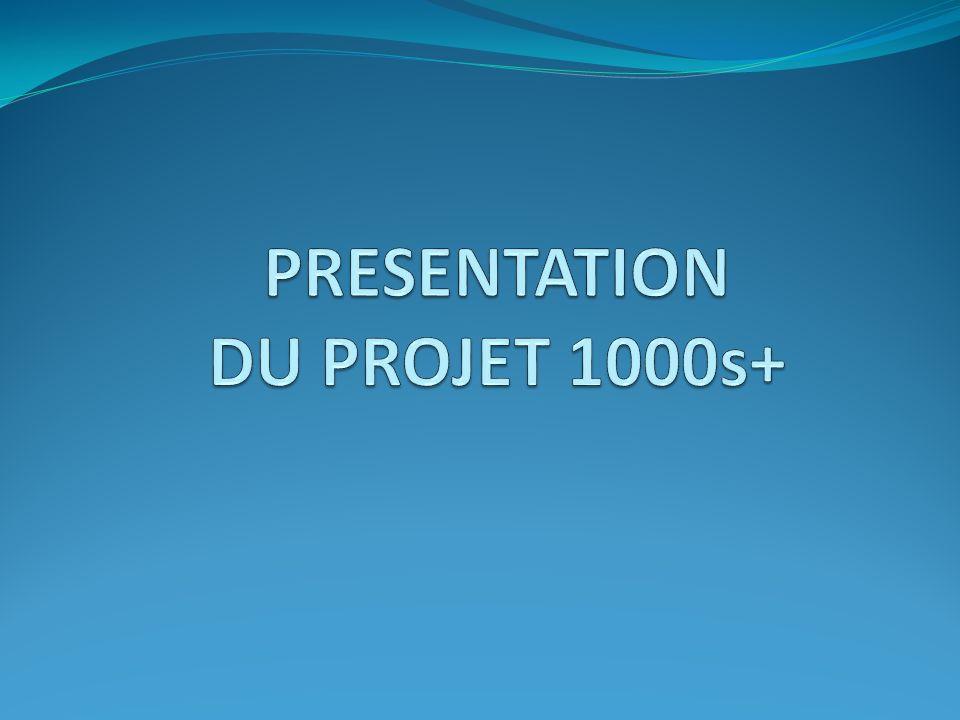 PRESENTATION DU PROJET 1000s+