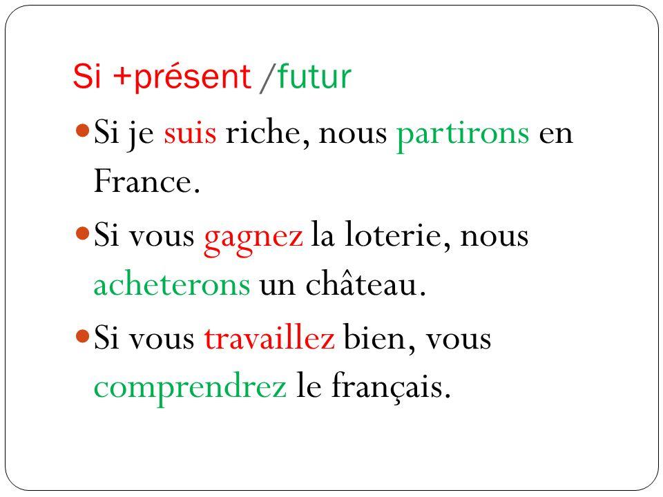 Si je suis riche, nous partirons en France.