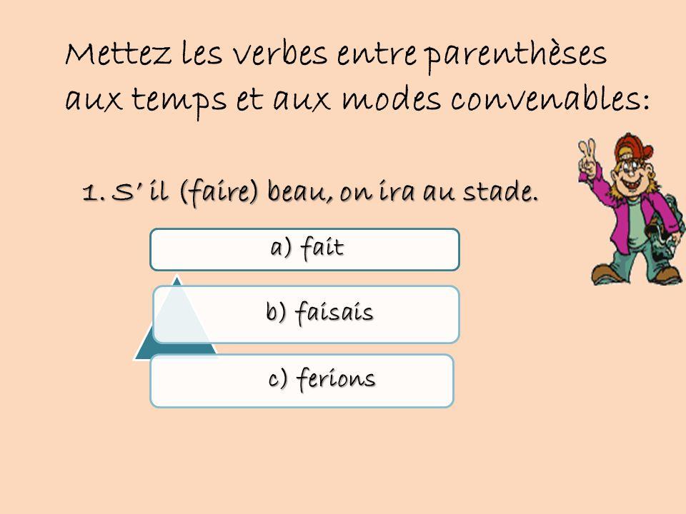 Mettez les verbes entre parenthèses aux temps et aux modes convenables: