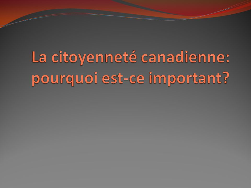 La citoyenneté canadienne: pourquoi est-ce important