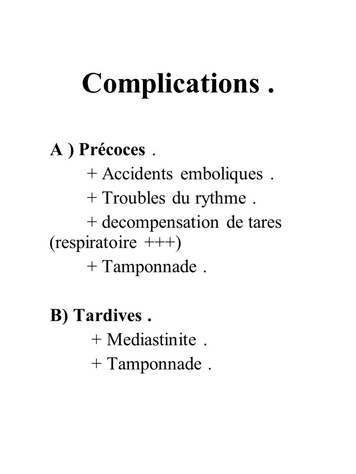 Complications . A ) Précoces . + Accidents emboliques .
