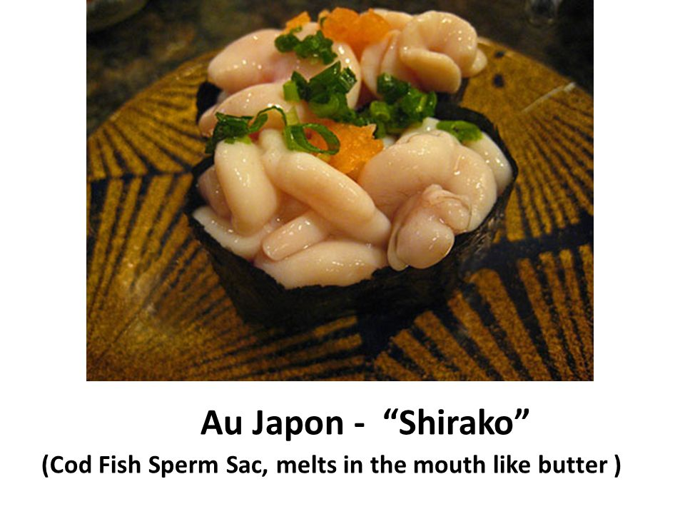 Au Japon - Shirako (Cod Fish Sperm Sac, melts in the mouth like butter )
