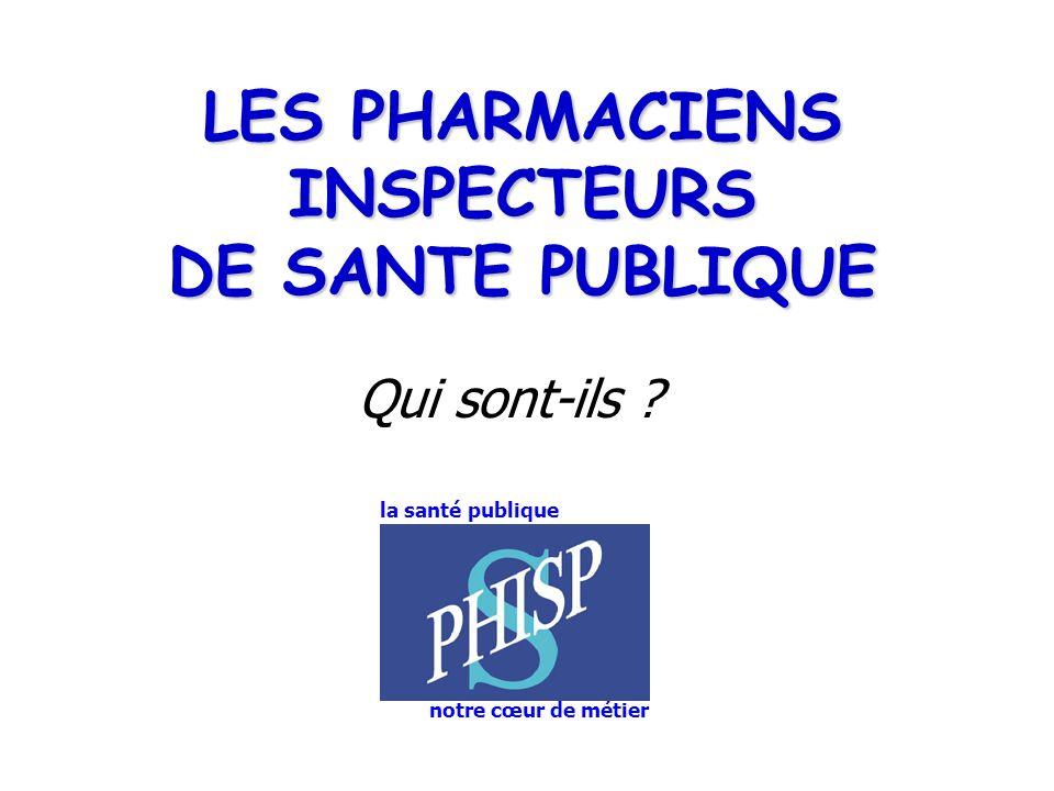 LES PHARMACIENS INSPECTEURS DE SANTE PUBLIQUE