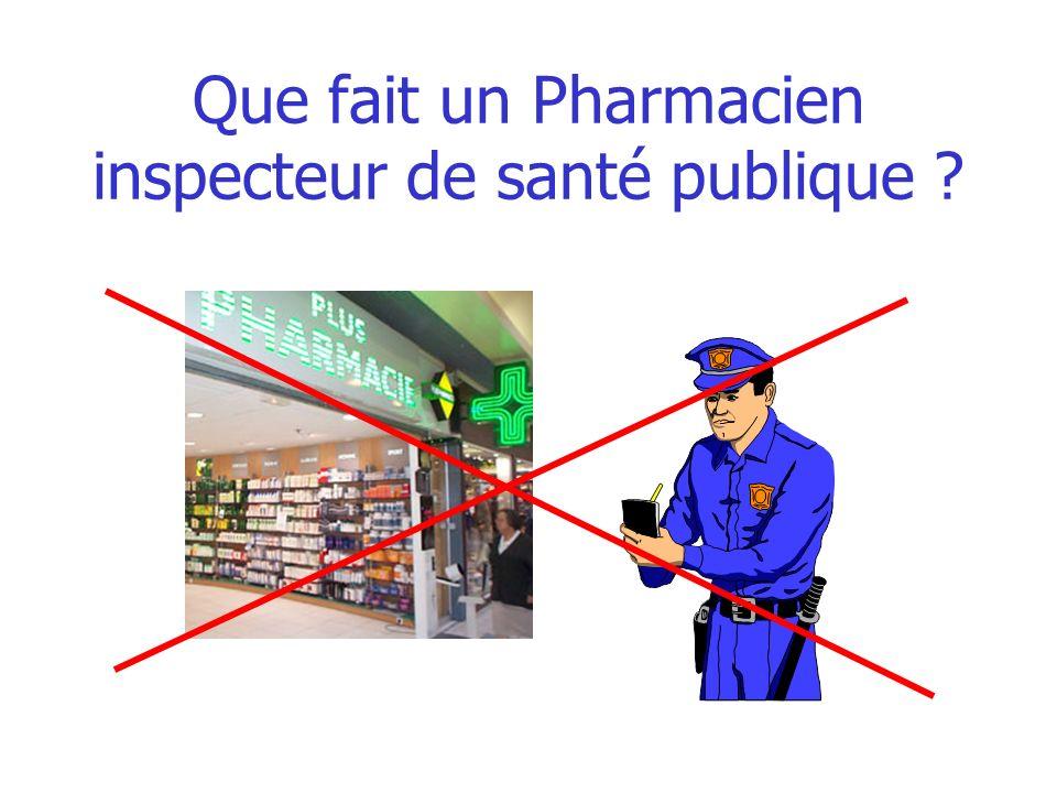 Que fait un Pharmacien inspecteur de santé publique