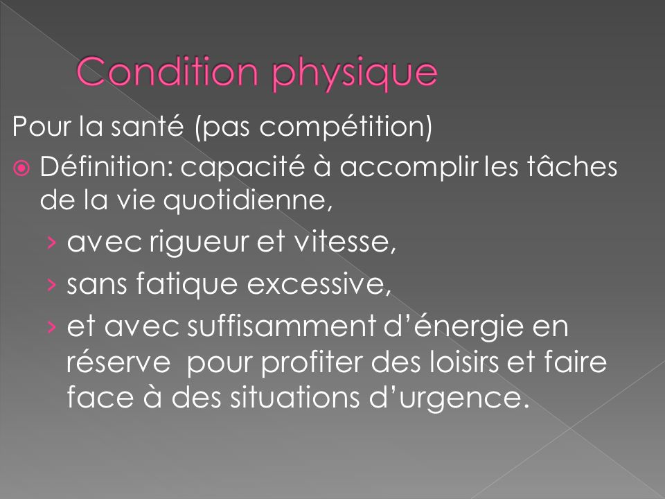 Condition physique avec rigueur et vitesse, sans fatique excessive,