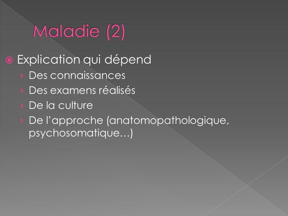 Maladie (2) Explication qui dépend Des connaissances