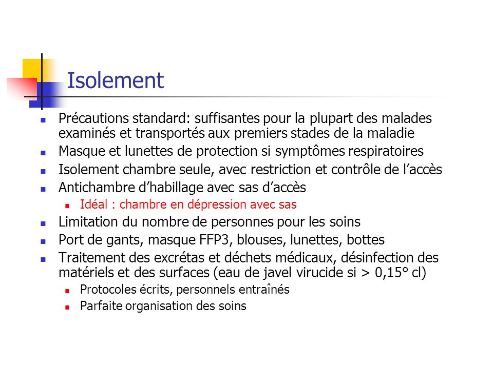 IsolementPrécautions standard: suffisantes pour la plupart des malades examinés et transportés aux premiers stades de la maladie.