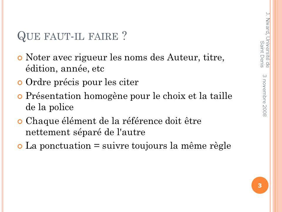 Que faut-il faire J. Nivard, Université de Saint Denis. Noter avec rigueur les noms des Auteur, titre, édition, année, etc.