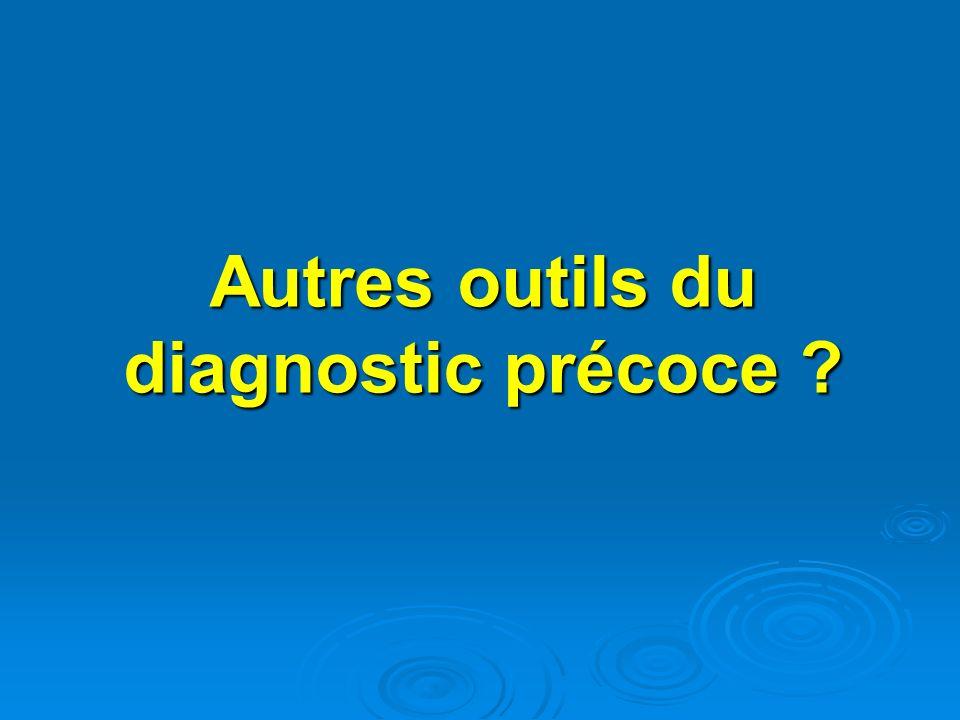 Autres outils du diagnostic précoce