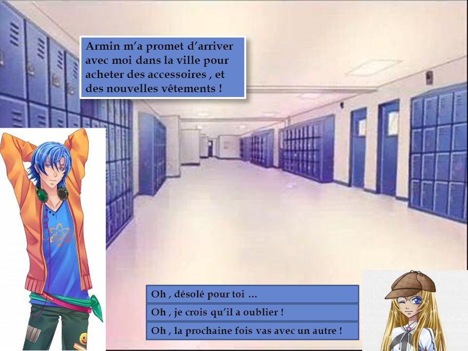 le lycée Armin m'a promet d'arriver avec moi dans la ville pour acheter des accessoires , et des nouvelles vêtements !