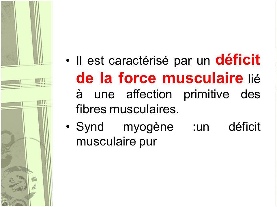 Il est caractérisé par un déficit de la force musculaire lié à une affection primitive des fibres musculaires.