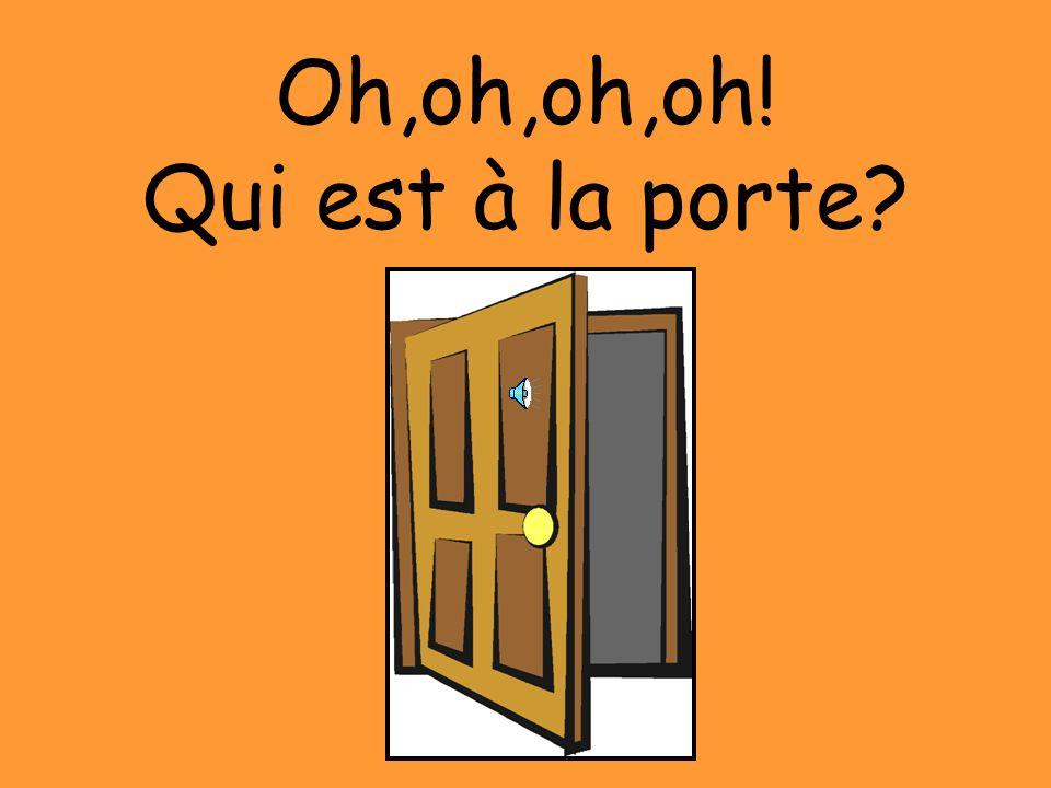 Oh,oh,oh,oh! Qui est à la porte