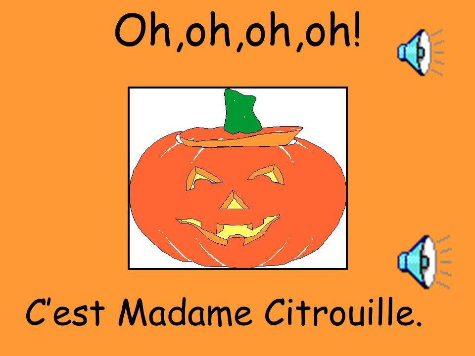Oh,oh,oh,oh! C'est Madame Citrouille.