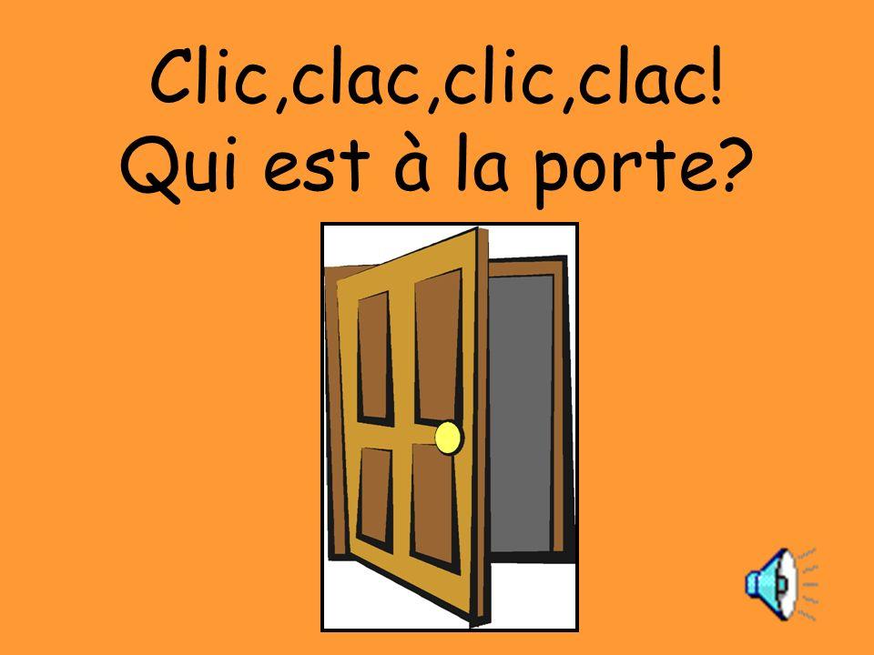 Clic,clac,clic,clac! Qui est à la porte