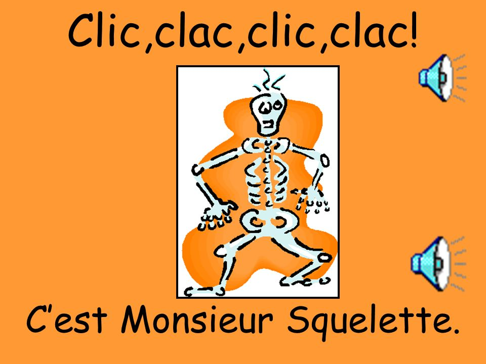 Clic,clac,clic,clac! C'est Monsieur Squelette.