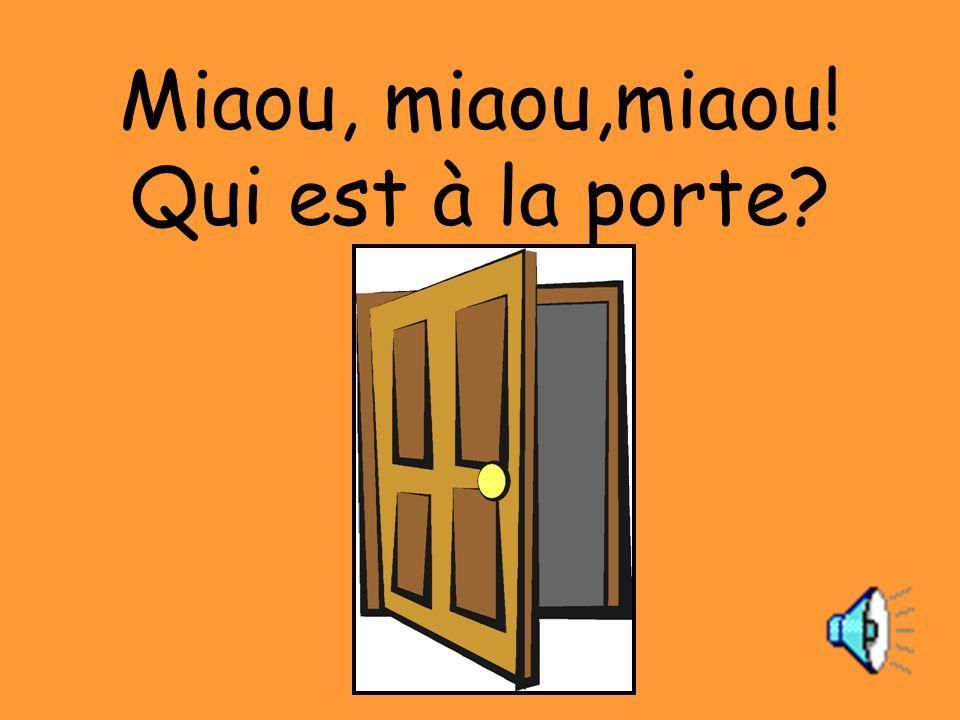 Miaou, miaou,miaou! Qui est à la porte