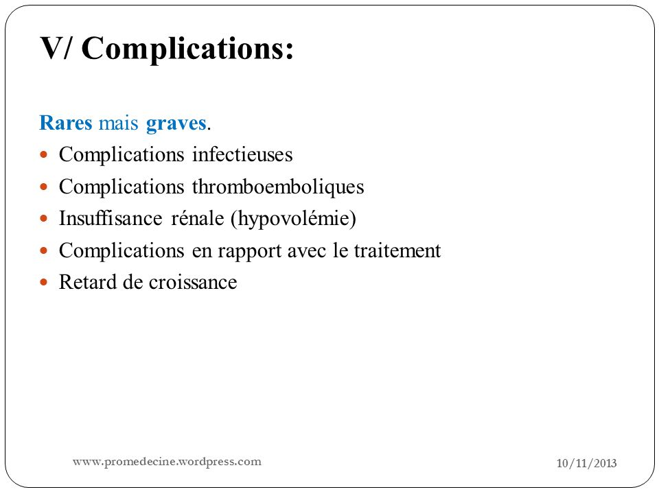 V/ Complications: Rares mais graves. Complications infectieuses