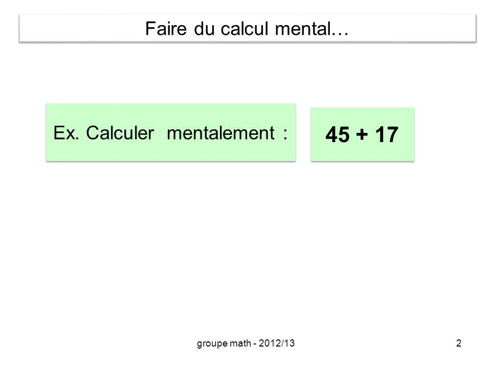 45 + 17 Faire du calcul mental… Ex. Calculer mentalement :