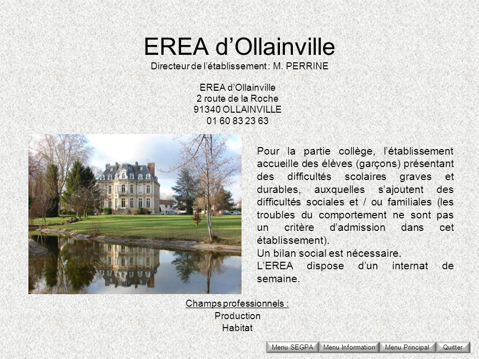 EREA d'Ollainville Directeur de l'établissement : M. PERRINE. EREA d'Ollainville. 2 route de la Roche.
