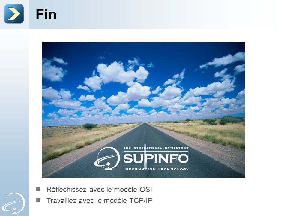 Fin Réfléchissez avec le modèle OSI Travaillez avec le modèle TCP/IP