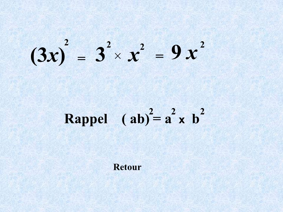 2 2 9 x 2 (3x) 3 x 2 = = 2 2 2 Rappel ( ab) = a x b Retour