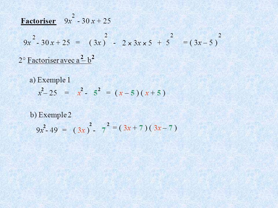 Factoriser 9x - 30 x + 25 9x - 30 x + 25 = ( 3x ) - 2 x 3x x 5 + 5
