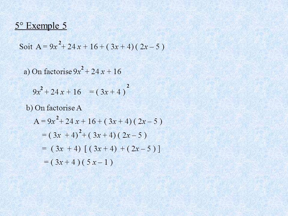 5° Exemple 5 Soit A = 9x + 24 x + 16 + ( 3x + 4) ( 2x – 5 )