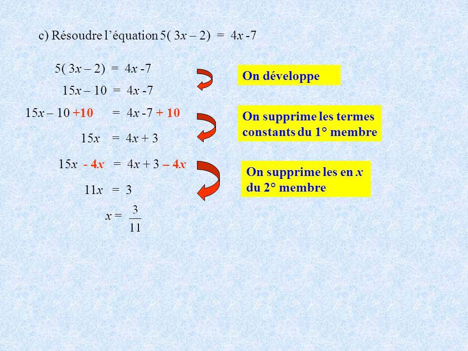 c) Résoudre l'équation 5( 3x – 2) = 4x -7