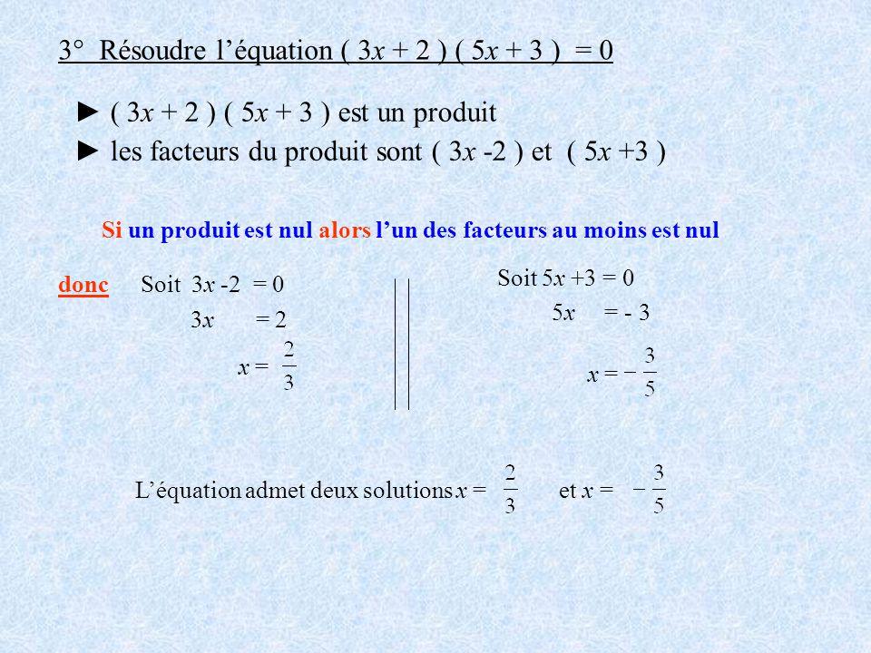 3° Résoudre l'équation ( 3x + 2 ) ( 5x + 3 ) = 0