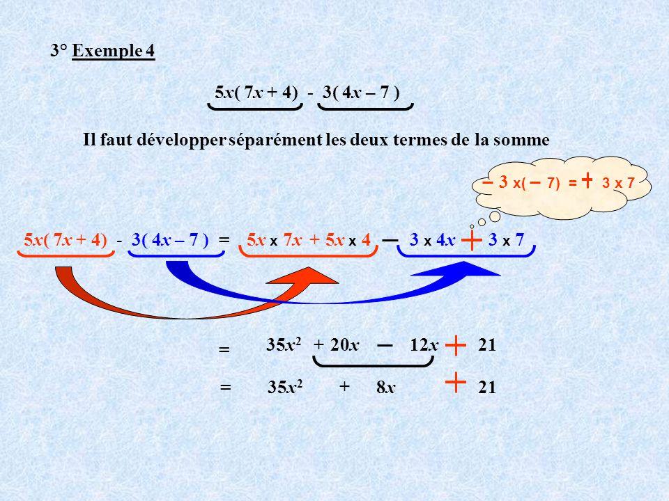 3° Exemple 4 5x( 7x + 4) - 3( 4x – 7 ) Il faut développer séparément les deux termes de la somme.